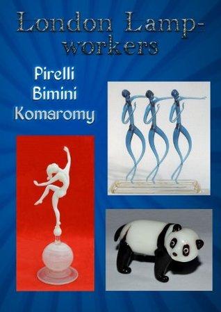 London Lampworkers: Your Guide to Pirelli, Bimini and Komaromy Glass (London Lampworkers Trilogy)