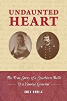 Undaunted Heart: the true story of a Southern belle & a Yankee general