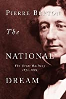The National Dream: The Great Railway, 1871 1881