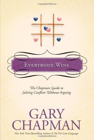 Everybody Wins The Chapman Guide to Solving Conflicts without Arguing (Chapman Guides)