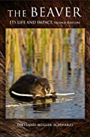 The Beaver: Its Life and Impact