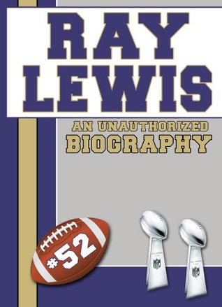 Ray Lewis: An Unauthorized Biography (Football Biographies)