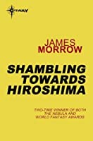 Shambling Towards Hiroshima
