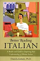 Better Reading Italian: A Reader and Guide to Improving Your Understanding of Written Italian (Better Reading Language)