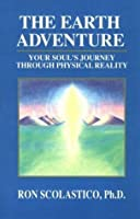 The Earth Adventure: Your Soul's Journey Through Physical Reality