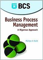 Business Process Management: A Rigorous Approach