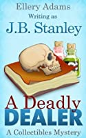 A Deadly Dealer (A Collectible Mystery, #3)