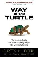 Way of the Turtle: The Secret Methods that Turned Ordinary People into Legendary Traders : The Secret Methods that Turned Ordinary People into Legendary Traders