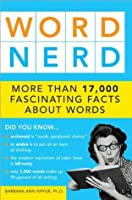 Word Nerd: More Than 18,000 Fascinating Facts About Words
