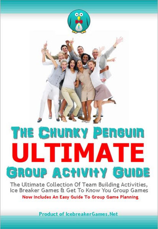 The Chunky Penguin ULTIMATE Group Activity Guide: Icebreaker Games, Team Building Activities And Group Game Ideas