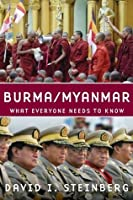 Burma/Myanmar: What Everyone Needs to Know