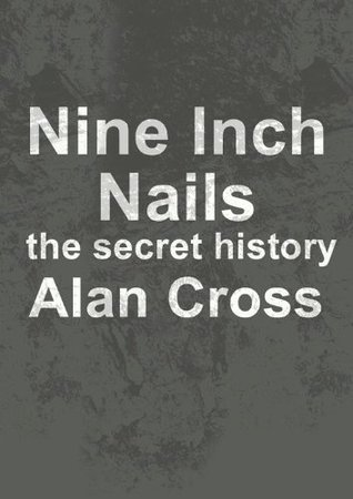 Nine Inch Nails the secret history (The Secret History of Rock)