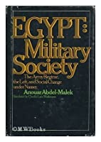 Egypt: Military Society; the Army Regime, the Left, and Social ...