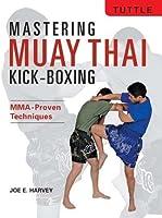 Mastering Muay Thai Kick-Boxing: MMA-Proven Techniques