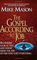 The Gospel According to Job: An Honest Look at Pain and Doubt from the Life of One Who Lost Everything