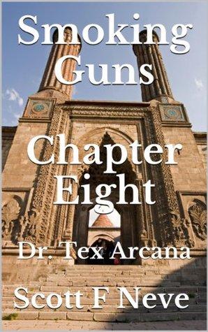Smoking Guns Chapter Eight (Dr. Tex Arcana)
