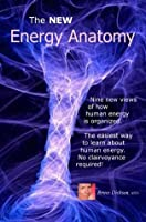 The New Energy Anatomy: Nine new views of human energy; No clairvoyance required! The easiest way to learn human energy (Best Practices in Holistic Self-Healing Series)