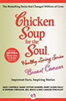 Chicken Soup for the Soul Healthy Living Series: Breast Cancer: Important Facts, Inspiring Stories