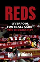 Reds: Liverpool Football Club - The Biography
