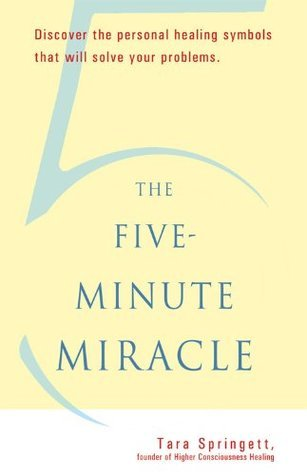 The Five-Minute Miracle Discover the Personal Healing Symbols that Will Solve All Your Problems