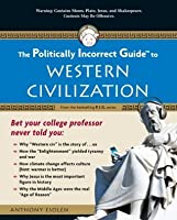 The Politically Incorrect Guide to Western Civilization (Politically Incorrect Guides)