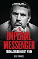 The Imperial Messenger: Thomas Friedman at Work (Counterblasts)