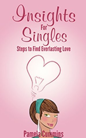 Insights for Singles: Steps to Find Everlasting Love