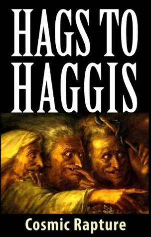 Hags to Haggis: Tales of Whiskey and War-nags, Manticores and Escapegoats, Debottlenecking and Desilofication, Illustrated