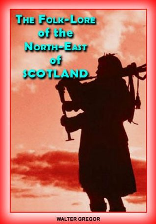 The Folk-Lore of the North-East of Scotland