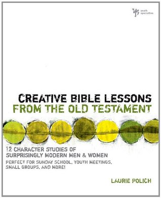 Creative Bible Lessons from the Old Testament: 12 Character Studies of Surprisingly Modern Men and Women