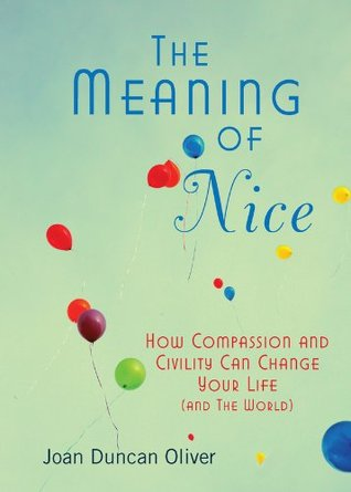 The Meaning of Nice: How Compassion and Civility Can Change