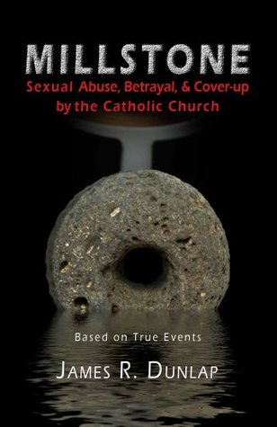 Millstone: Sexual Abuse, Betrayal, & Cover-up by the Catholic Church
