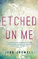 Etched on Me: A Novel