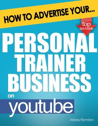 How to Advertise Your Personal Trainer Business on YouTube: How Video Marketing Could Boost Your Business Sales & Profits