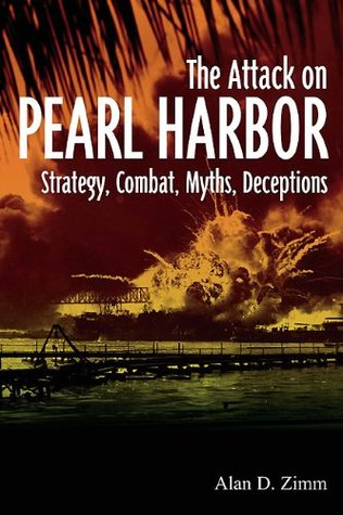 Attack on Pearl Harbor: Strategy, Combat, Myths, Deceptions