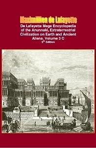 De Lafayette Mega Encyclopedia of the Anunnaki, Extraterrestrial Civilization on Earth and Ancient Aliens. Vol.3 C