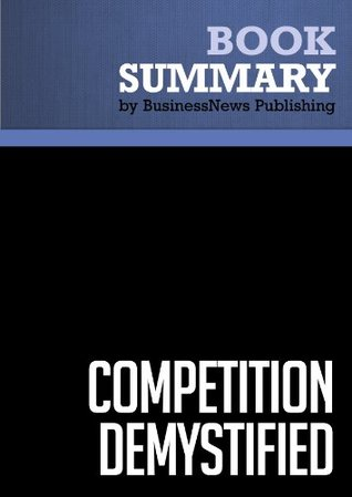Summary: Competition Demystified - Bruce Greenwald and Judd Kahn: A Radically Simplified Approach to Business Strategy