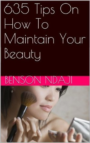 635 Tips On How To Maintain Your Beauty  by  Benson Ndaji