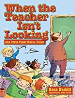 When The Teacher isn't Looking: And Other Funny School Poems