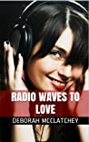 Radio Waves To Love by Deborah McClatchey