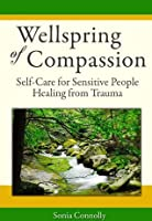 Wellspring of Compassion: Self-Care for Sensitive People Healing from Trauma