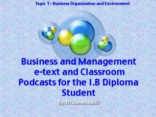 International Baccalaureate Business and Management Companion e-Textbook and Classroom Podcasts - Module 1 Business Organization and Environment