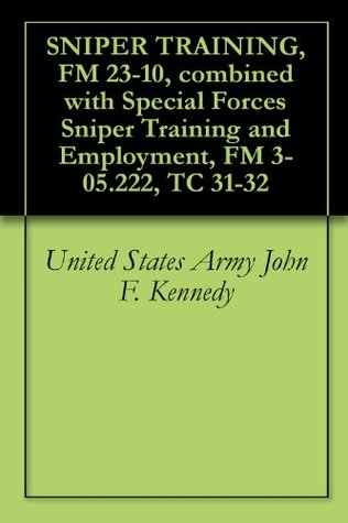SNIPER TRAINING, FM 23-10, combined with Special Forces Sniper Training and Employment, FM 3-05.222, TC 31-32