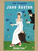 The Friendly Jane Austen: A Well-Mannered Introduction to a Lady of Sense and Sensibility