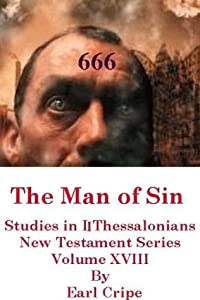 The Man of Sin Revealed - Biblical Commentary on the Book of II Thessalonians