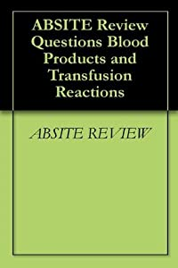 ABSITE Review Questions Blood Products and Transfusion Reactions