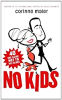No Kids: 40 Good Reasons Not to Have Children