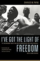 I've Got the Light of Freedom: The Organizing Tradition and the Mississippi Freedom Struggle