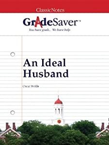 GradeSaver(tm) ClassicNotes An Ideal Husband