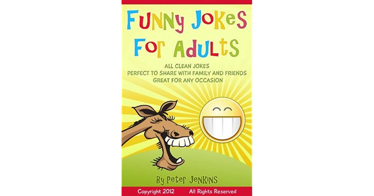 Clean Adult Humor: Funny Jokes For Adults: All Clean Jokes, Funny Jokes That